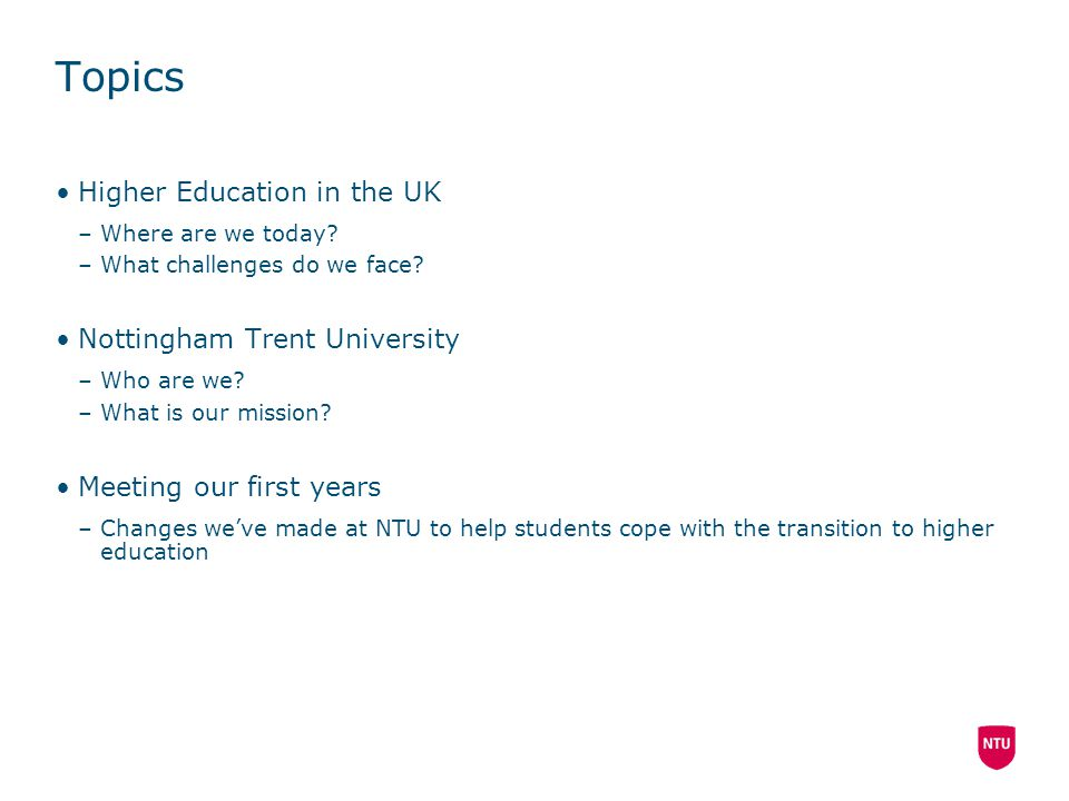Topics Higher Education in the UK –Where are we today.