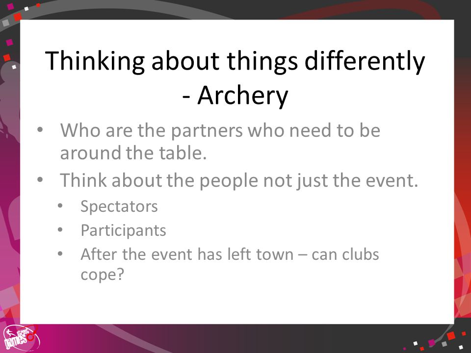 Click to edit Master title style Thinking about things differently - Archery Who are the partners who need to be around the table.