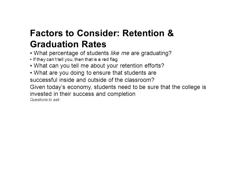 Factors to Consider: Retention & Graduation Rates What percentage of students like me are graduating.