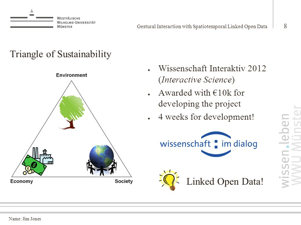 Name: Jim Jones Triangle of Sustainability ● Wissenschaft Interaktiv 2012 (Interactive Science) ● Awarded with €10k for developing the project ● 4 weeks for development.