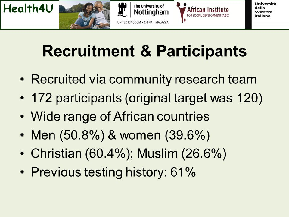 Recruitment & Participants Recruited via community research team 172 participants (original target was 120) Wide range of African countries Men (50.8%) & women (39.6%) Christian (60.4%); Muslim (26.6%) Previous testing history: 61% Health4U