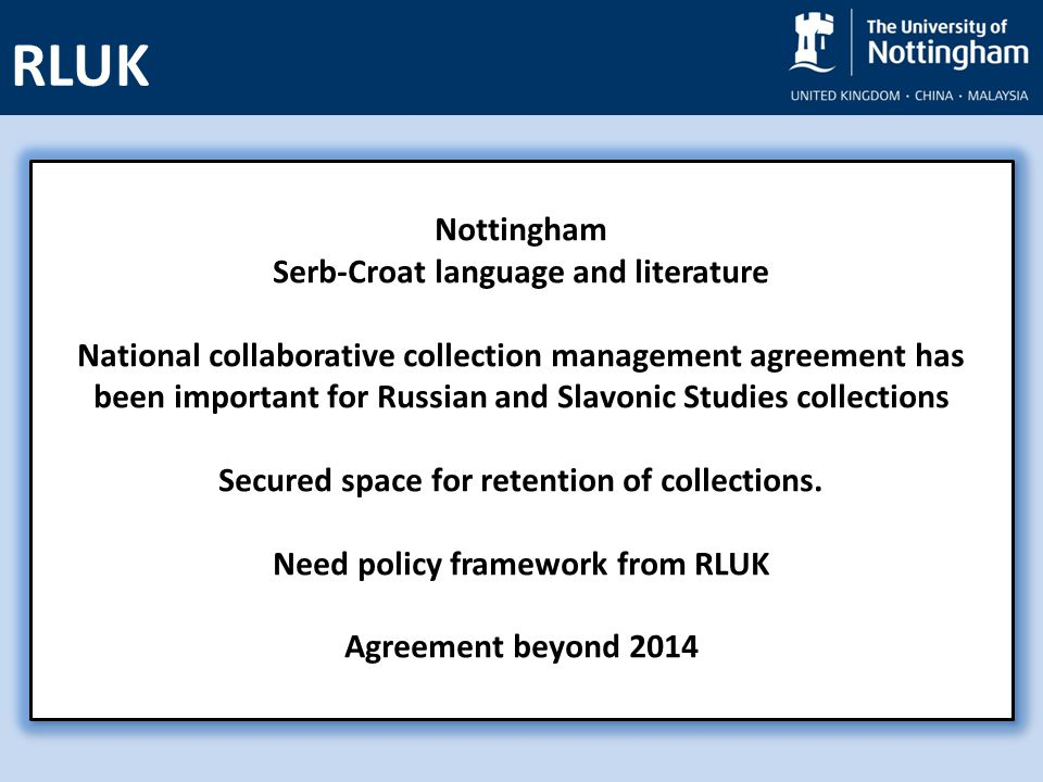 Nottingham Serb-Croat language and literature National collaborative collection management agreement has been important for Russian and Slavonic Studies collections Secured space for retention of collections.