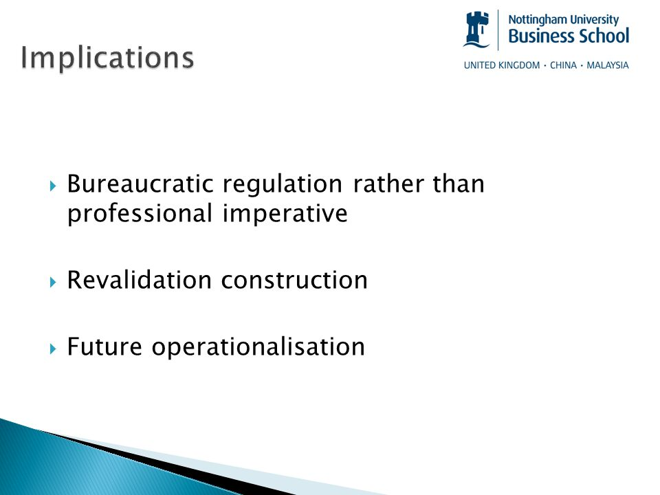  Bureaucratic regulation rather than professional imperative  Revalidation construction  Future operationalisation