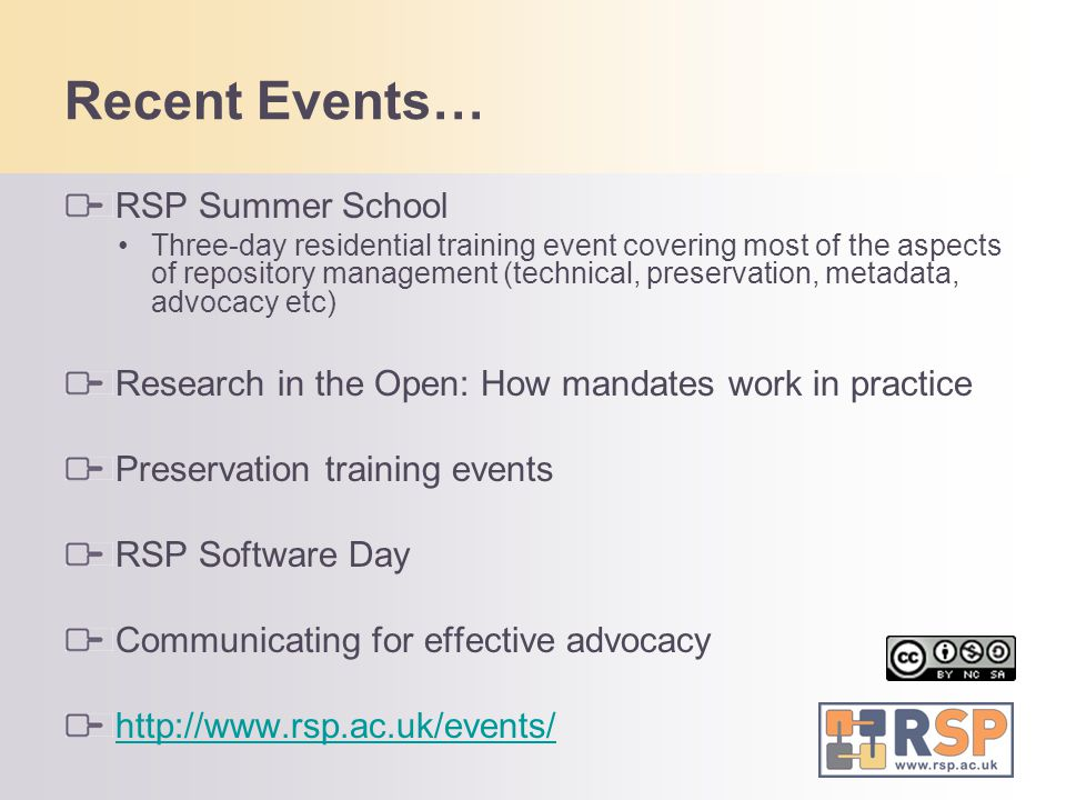 Recent Events… RSP Summer School Three-day residential training event covering most of the aspects of repository management (technical, preservation,