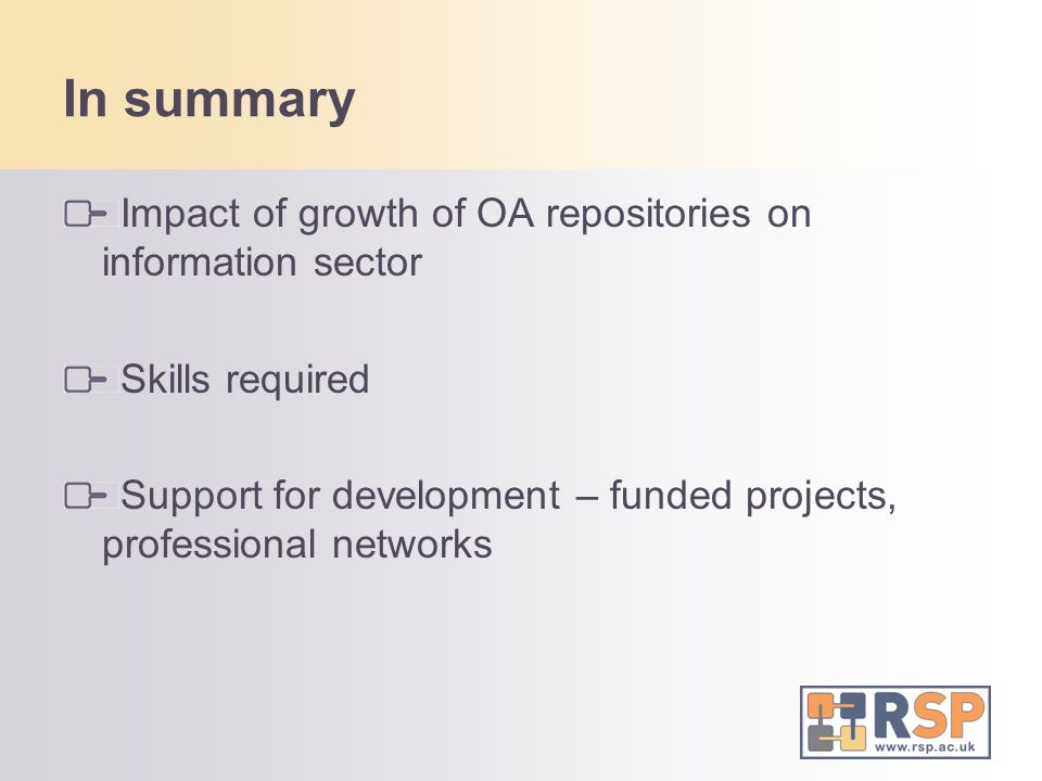 In summary Impact of growth of OA repositories on information sector Skills required Support for development – funded projects, professional networks