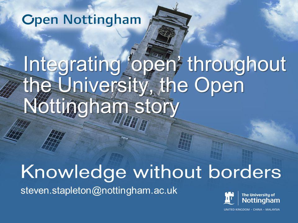 steven.stapleton@nottingham.ac.uk Integrating 'open' throughout the University, the Open Nottingham story