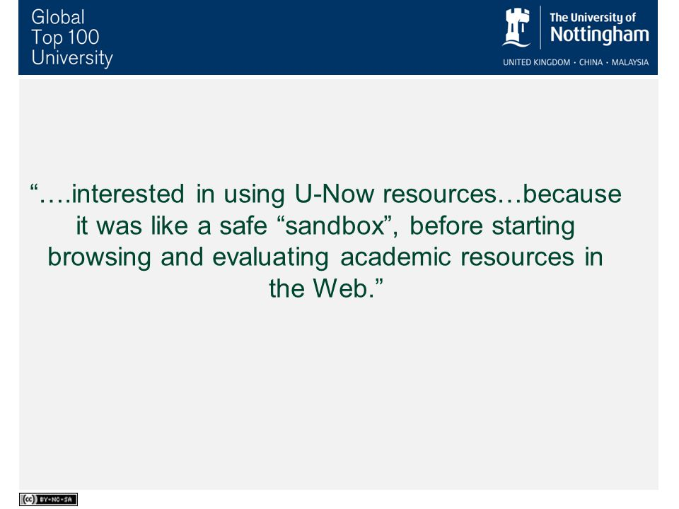 Student Use ….interested in using U-Now resources…because it was like a safe sandbox , before starting browsing and evaluating academic resources in the Web.