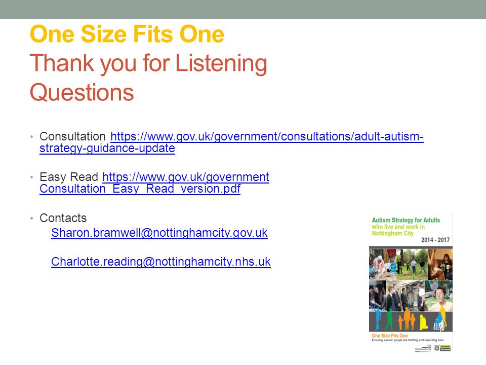 One Size Fits One Thank you for Listening Questions Consultation https://www.gov.uk/government/consultations/adult-autism- strategy-guidance-updatehtt