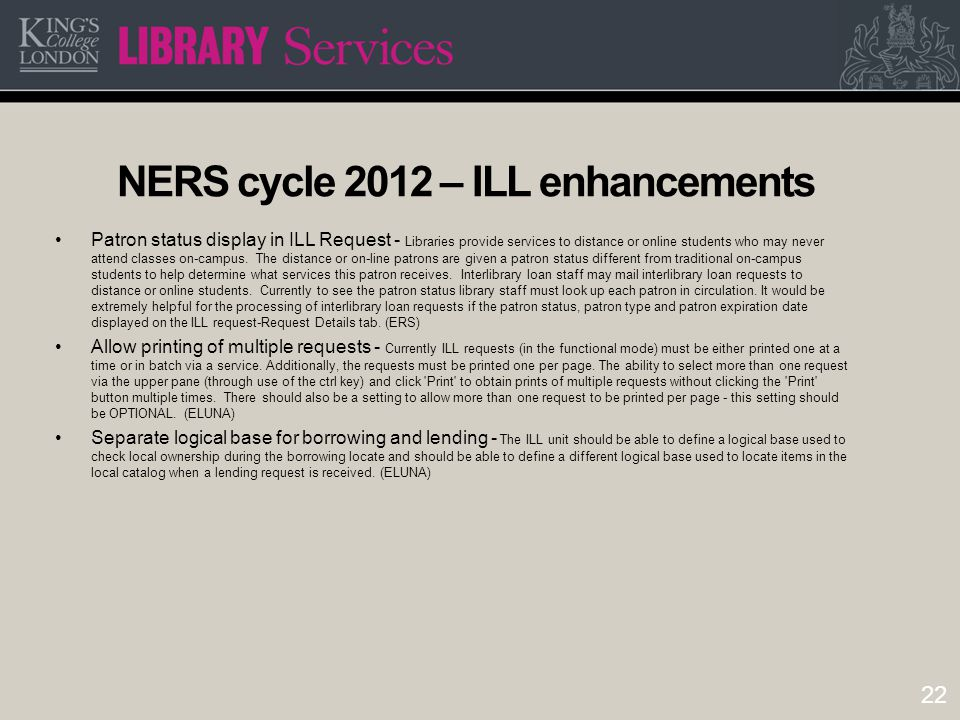22 NERS cycle 2012 – ILL enhancements Patron status display in ILL Request - Libraries provide services to distance or online students who may never attend classes on-campus.
