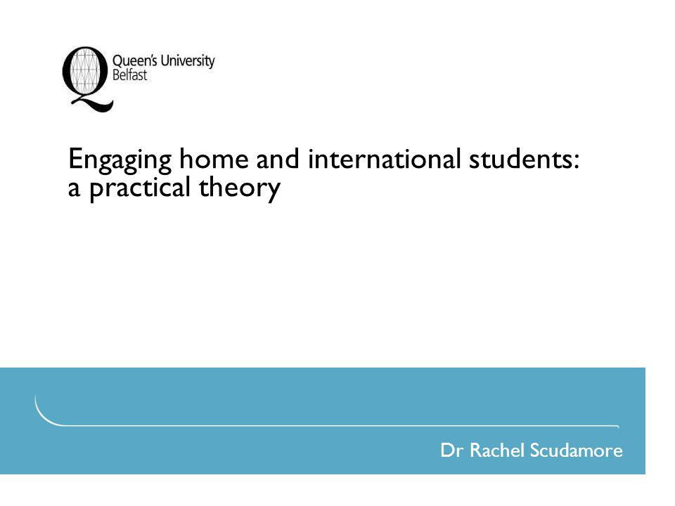Engaging home and international students: a practical theory Dr Rachel Scudamore