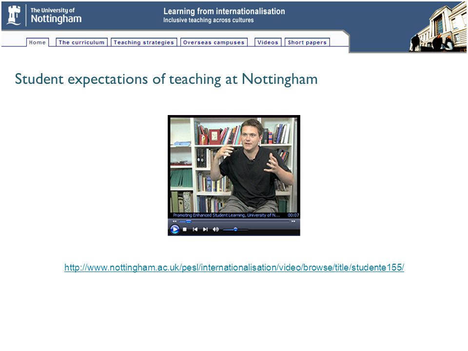 Student expectations of teaching at Nottingham http://www.nottingham.ac.uk/pesl/internationalisation/video/browse/title/studente155/