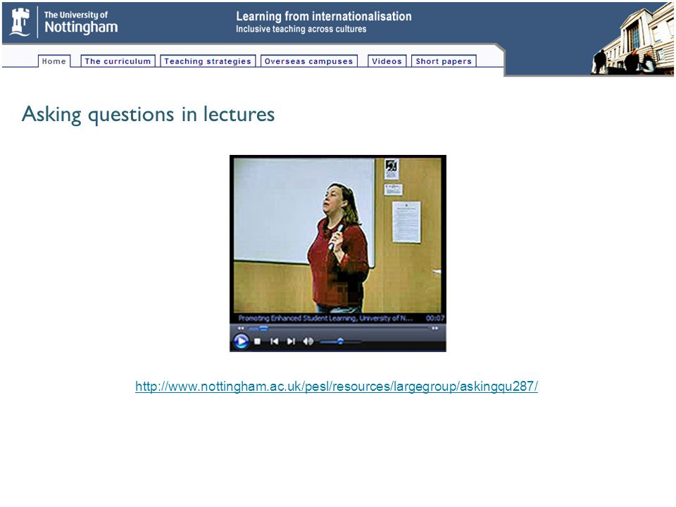 Asking questions in lectures http://www.nottingham.ac.uk/pesl/resources/largegroup/askingqu287/