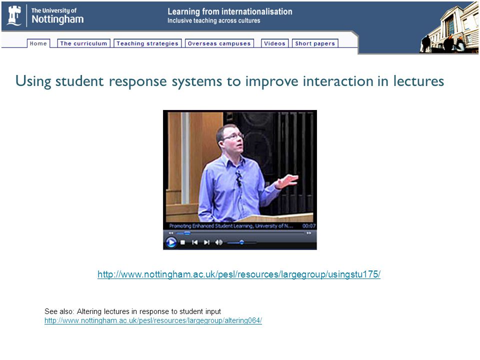 Using student response systems to improve interaction in lectures http://www.nottingham.ac.uk/pesl/resources/largegroup/usingstu175/ See also: Altering lectures in response to student input http://www.nottingham.ac.uk/pesl/resources/largegroup/altering064/
