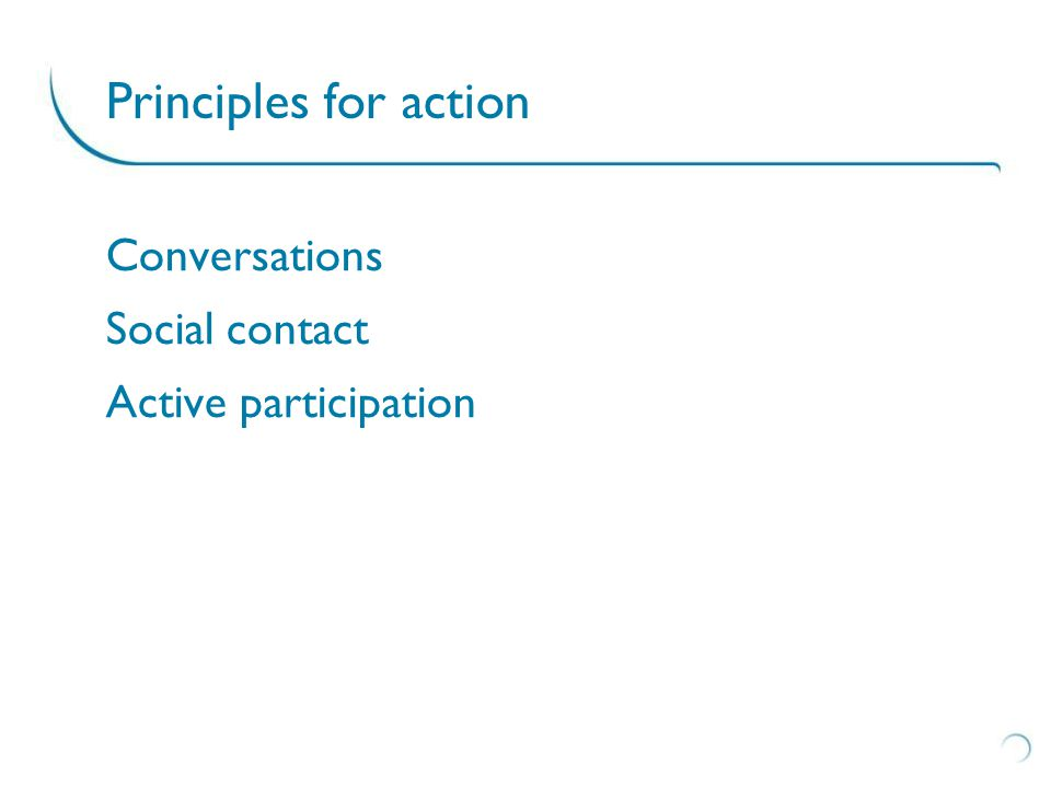 Conversations Social contact Active participation Principles for action