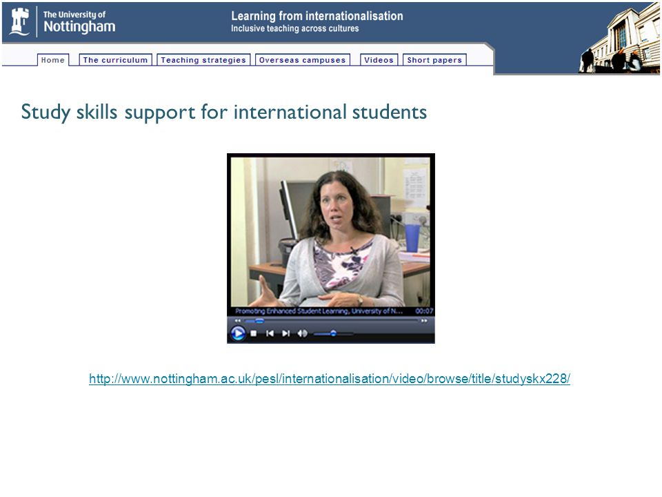 Study skills support for international students http://www.nottingham.ac.uk/pesl/internationalisation/video/browse/title/studyskx228/