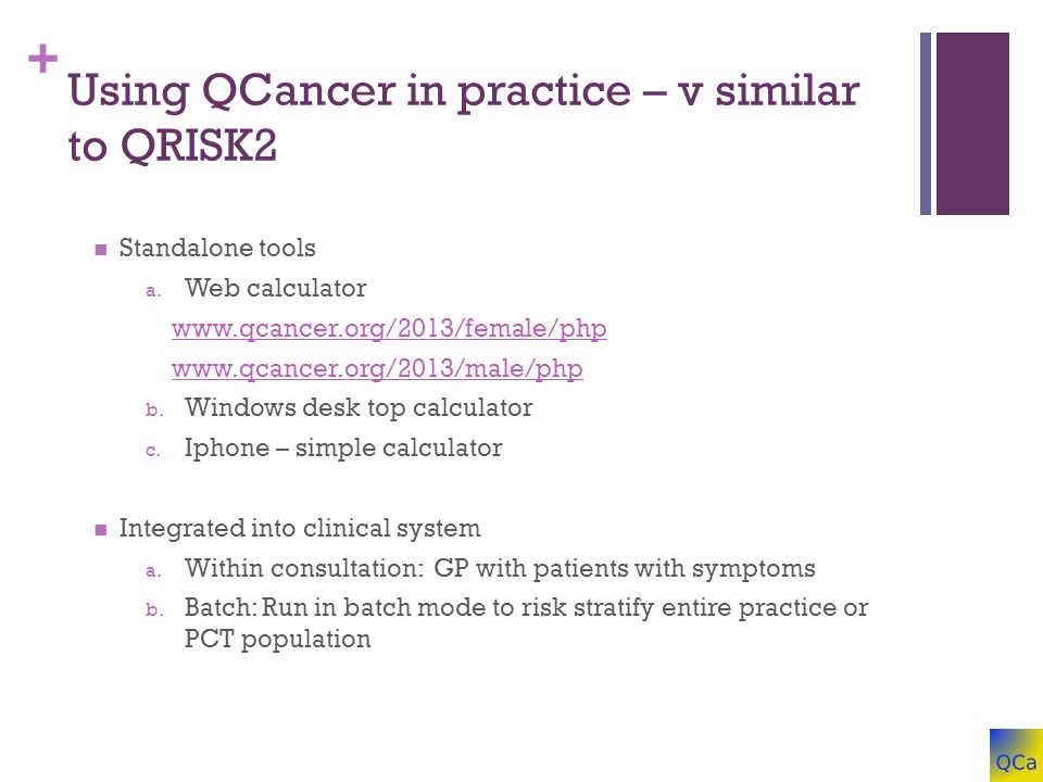+ Using QCancer in practice – v similar to QRISK2 Standalone tools a.