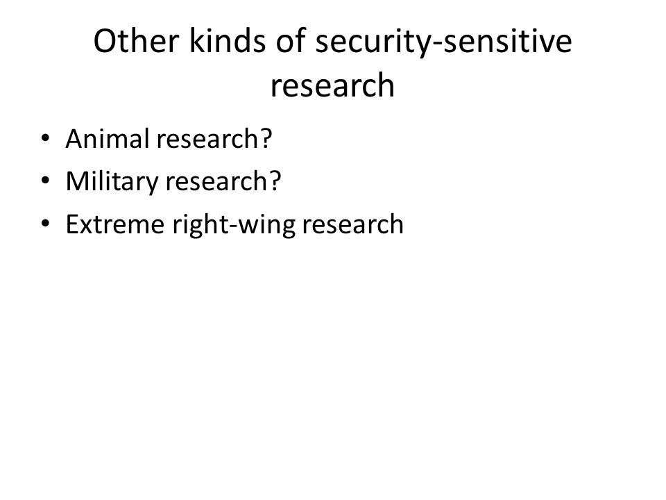 Other kinds of security-sensitive research Animal research.