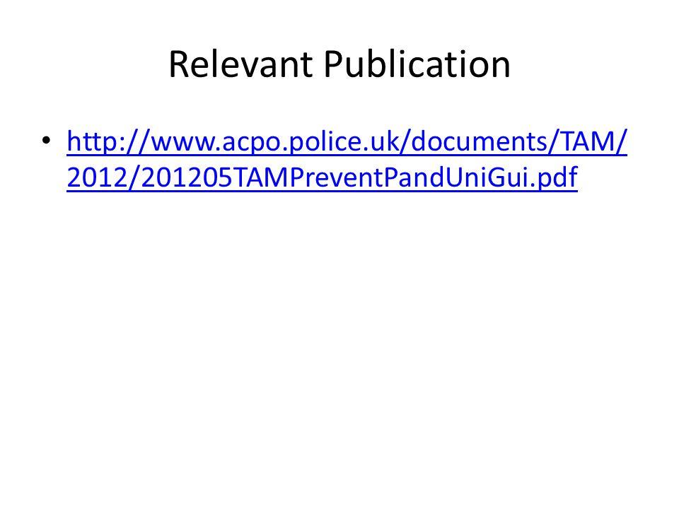 Relevant Publication http://www.acpo.police.uk/documents/TAM/ 2012/201205TAMPreventPandUniGui.pdf http://www.acpo.police.uk/documents/TAM/ 2012/201205TAMPreventPandUniGui.pdf