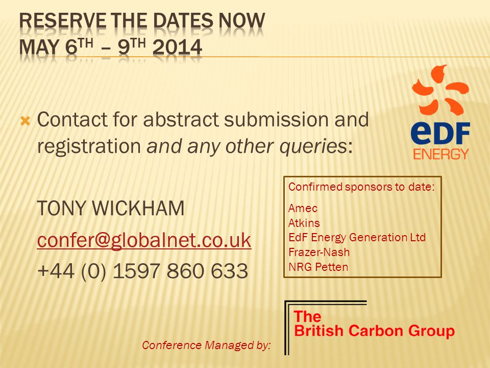  Contact for abstract submission and registration and any other queries: TONY WICKHAM confer@globalnet.co.uk +44 (0) 1597 860 633 Confirmed sponsors