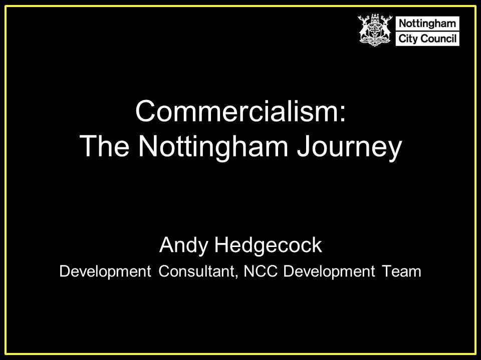 Commercialism: The Nottingham Journey Andy Hedgecock Development Consultant, NCC Development Team