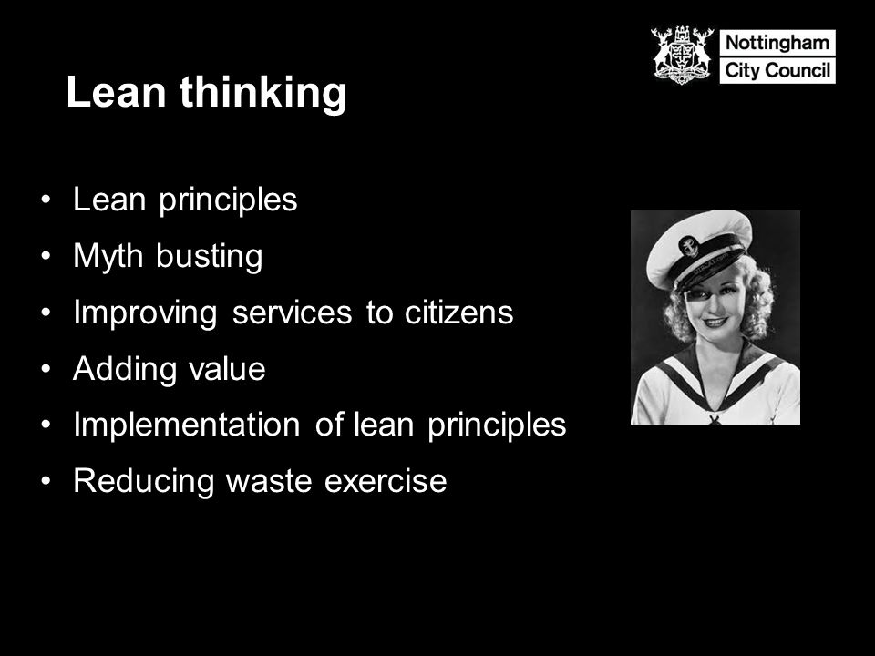 Lean principles Myth busting Improving services to citizens Adding value Implementation of lean principles Reducing waste exercise Lean thinking