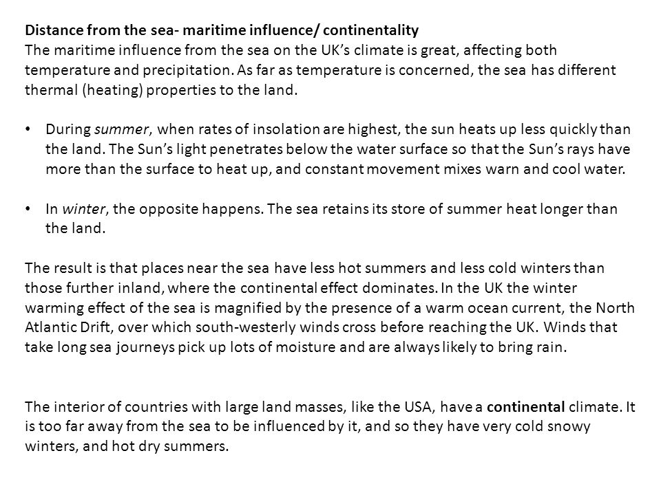 Distance from the sea- maritime influence/ continentality The maritime influence from the sea on the UK's climate is great, affecting both temperature
