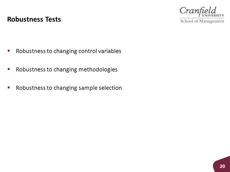 Robustness Tests  Robustness to changing control variables  Robustness to changing methodologies  Robustness to changing sample selection 20