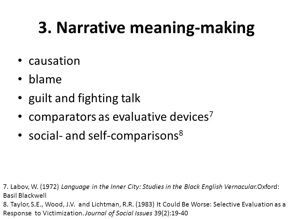3. Narrative meaning-making causation blame guilt and fighting talk comparators as evaluative devices 7 social- and self-comparisons 8 7. Labov, W. (1