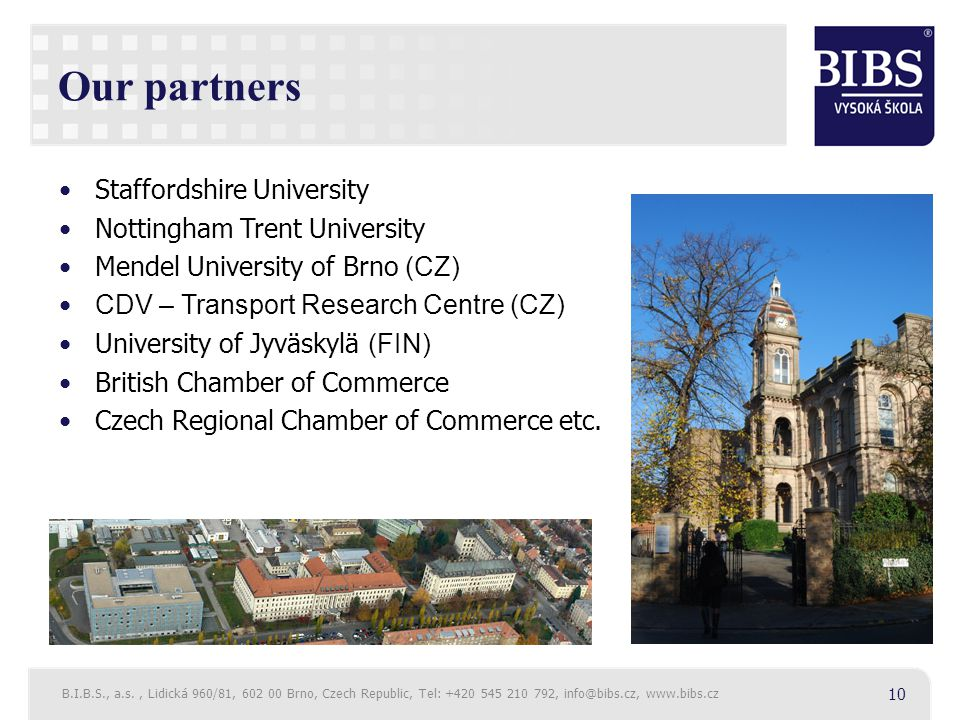 Our partners Staffordshire University Nottingham Trent University Mendel University of Brno (CZ) CDV – Transport Research Centre (CZ) University of Jy