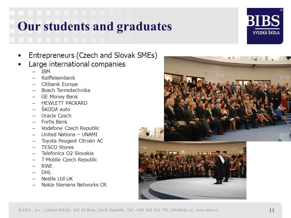 Our students and graduates Entrepreneurs (Czech and Slovak SMEs) Large international companies – IBM – Raiffeisenbank – Citibank Europe – Bosch Termot