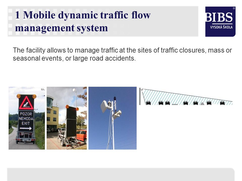 The facility allows to manage traffic at the sites of traffic closures, mass or seasonal events, or large road accidents. 1 Mobile dynamic traffic flo