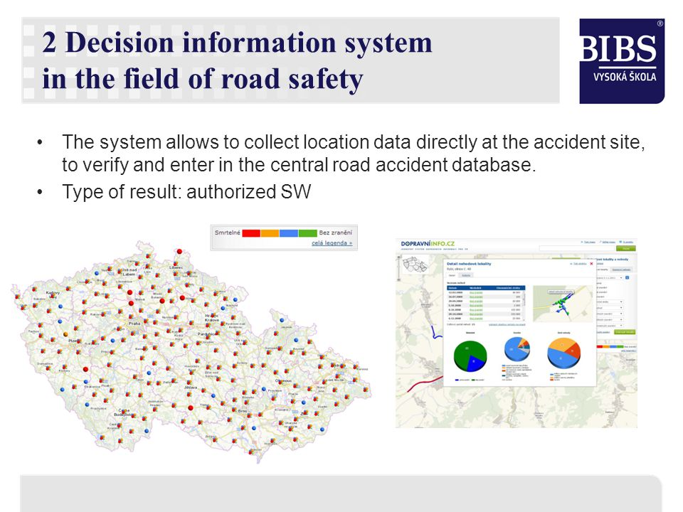The system allows to collect location data directly at the accident site, to verify and enter in the central road accident database. Type of result: a