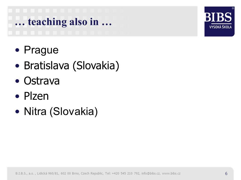 … teaching also in … Prague Bratislava (Slovakia) Ostrava Plzen Nitra (Slovakia) B.I.B.S., a.s., Lidická 960/81, 602 00 Brno, Czech Republic, Tel: +420 545 210 792, info@bibs.cz, www.bibs.cz 6