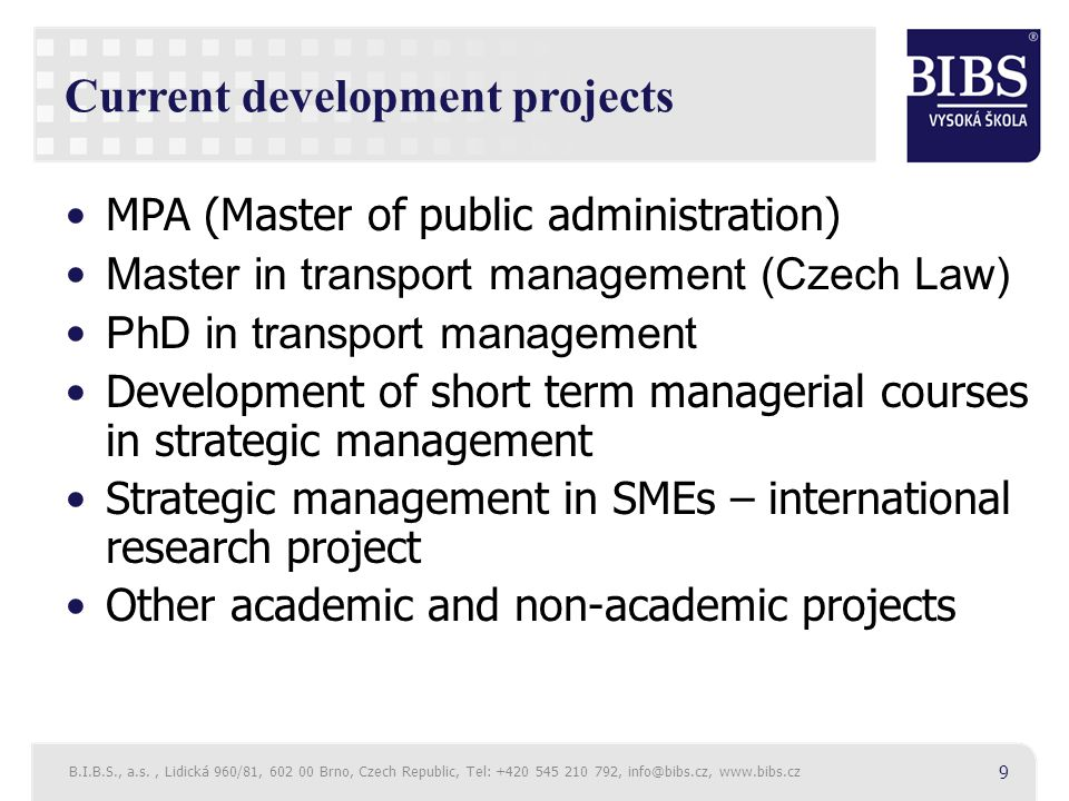 Current development projects MPA (Master of public administration) Master in transport management (Czech Law) PhD in transport management Development