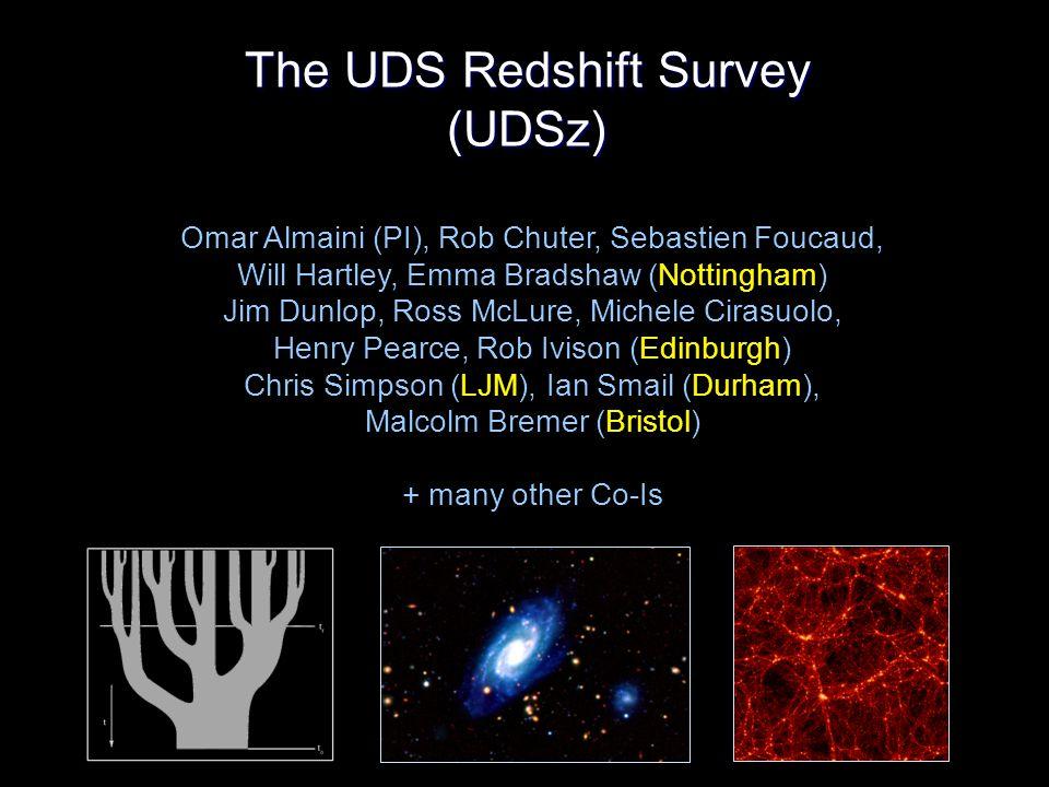 The UDS Redshift Survey (UDSz) Omar Almaini (PI), Rob Chuter, Sebastien Foucaud, Will Hartley, Emma Bradshaw (Nottingham) Jim Dunlop, Ross McLure, Michele Cirasuolo, Henry Pearce, Rob Ivison (Edinburgh) Chris Simpson (LJM), Ian Smail (Durham), Malcolm Bremer (Bristol) + many other Co-Is