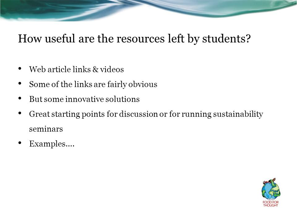 How useful are the resources left by students? Web article links & videos Some of the links are fairly obvious But some innovative solutions Great sta