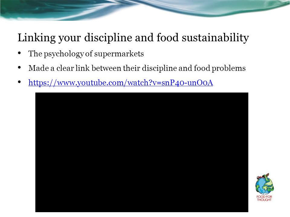 Linking your discipline and food sustainability The psychology of supermarkets Made a clear link between their discipline and food problems https://ww