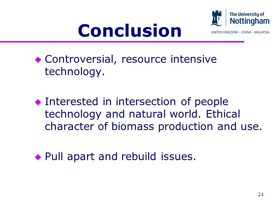 Conclusion u Controversial, resource intensive technology.