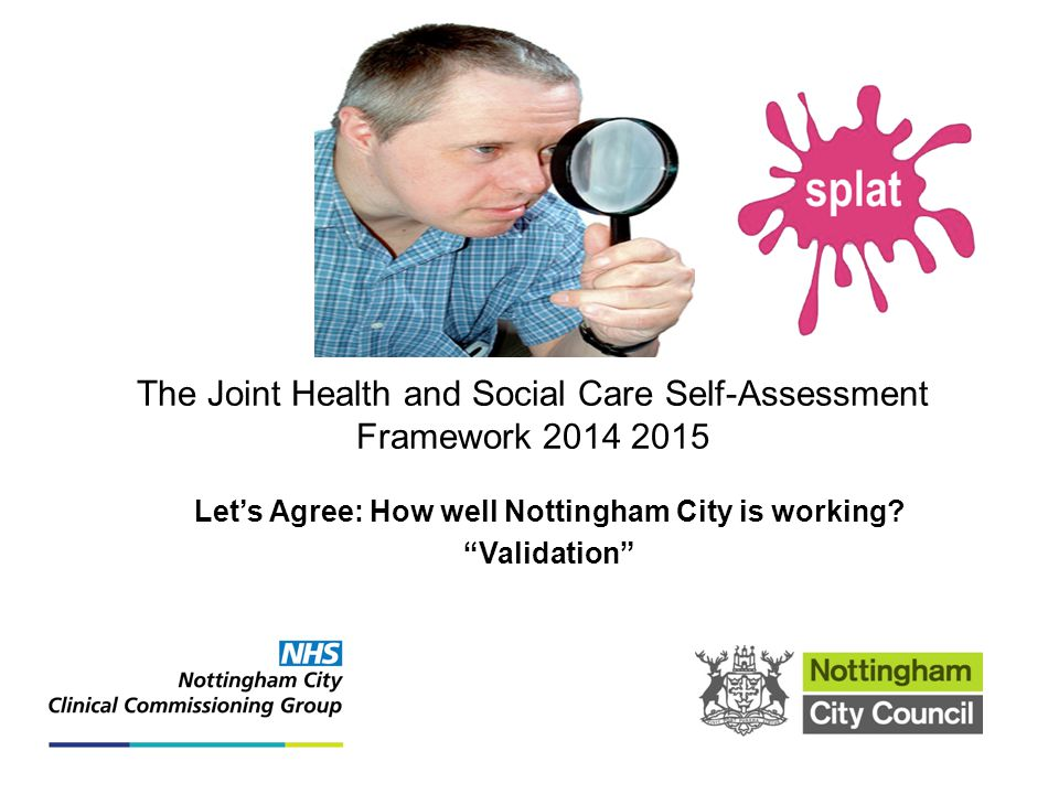 The Joint Health and Social Care Self-Assessment Framework 2014 2015 Let's Agree: How well Nottingham City is working.