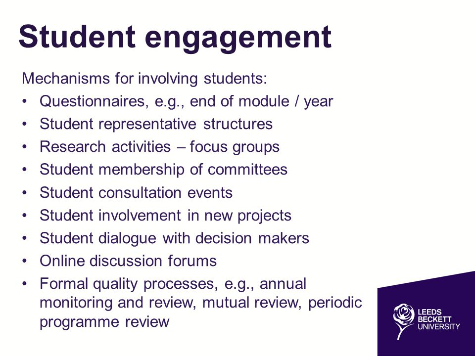 Student engagement Mechanisms for involving students: Questionnaires, e.g., end of module / year Student representative structures Research activities