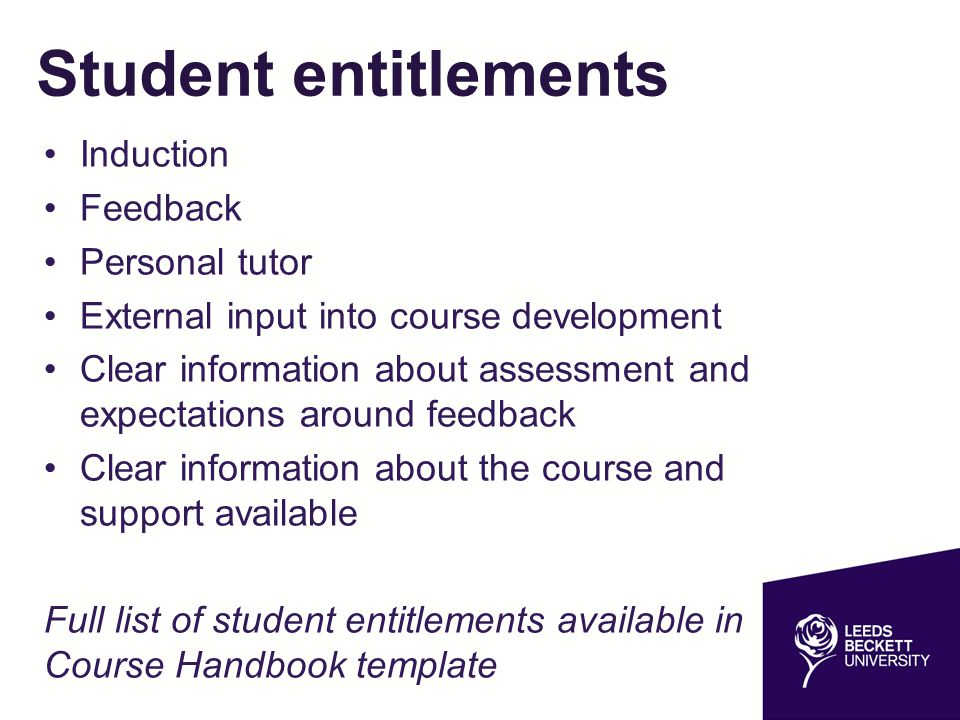 Student entitlements Induction Feedback Personal tutor External input into course development Clear information about assessment and expectations arou