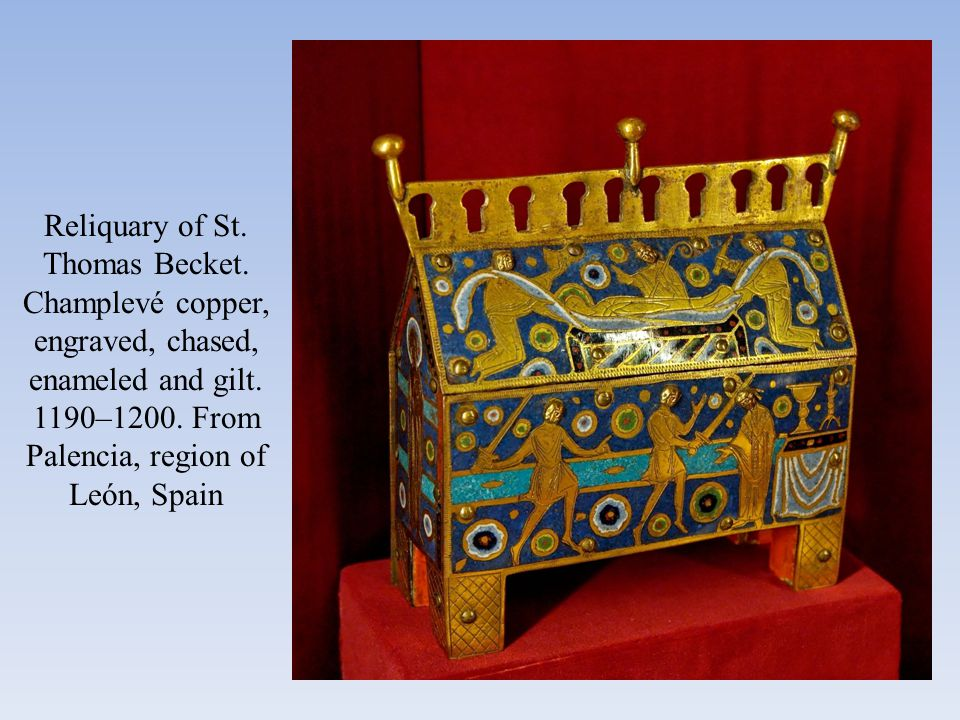 Reliquary of St. Thomas Becket. Champlevé copper, engraved, chased, enameled and gilt. 1190–1200. From Palencia, region of León, Spain