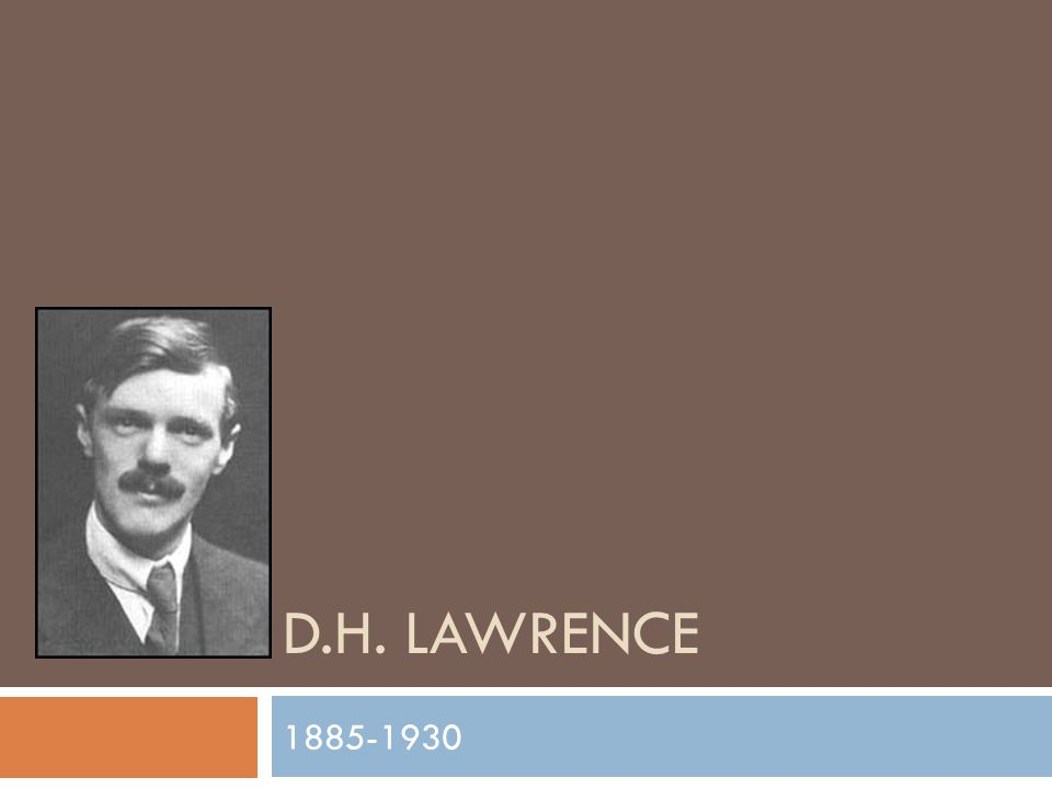 D.H. LAWRENCE 1885-1930