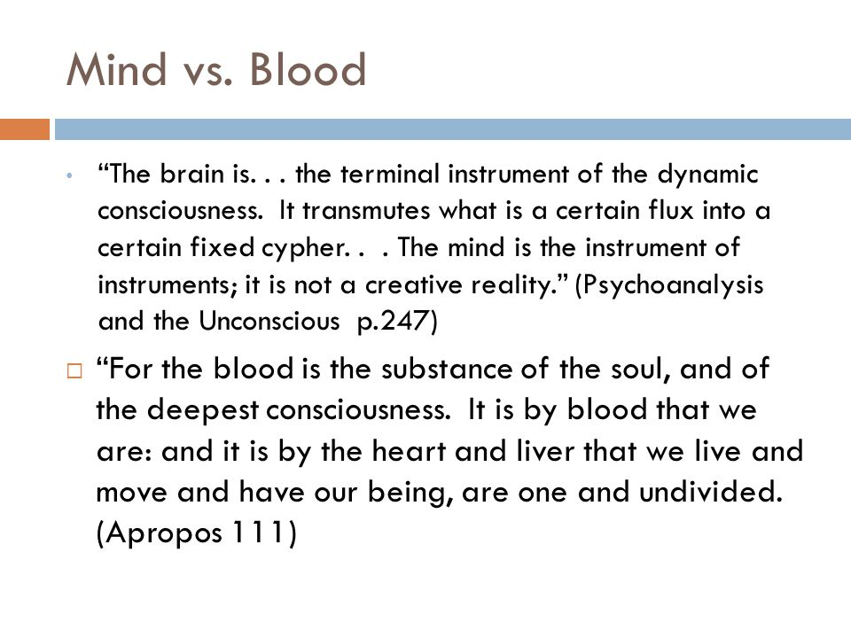 Mind vs. Blood The brain is... the terminal instrument of the dynamic consciousness.
