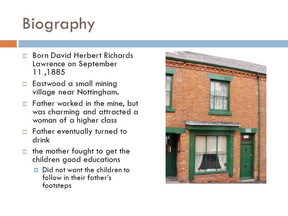  Born David Herbert Richards Lawrence on September 11,1885  Eastwood a small mining village near Nottingham.