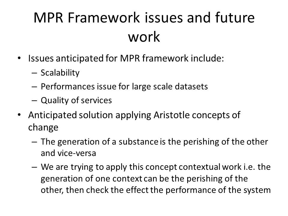MPR Framework issues and future work Issues anticipated for MPR framework include: – Scalability – Performances issue for large scale datasets – Quali