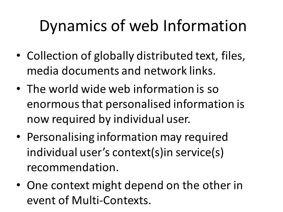 Dynamics of web Information Collection of globally distributed text, files, media documents and network links. The world wide web information is so en