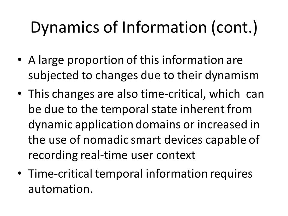 Dynamics of Information (cont.) A large proportion of this information are subjected to changes due to their dynamism This changes are also time-criti