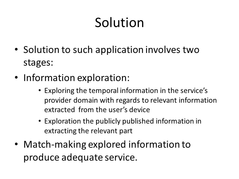 Solution Solution to such application involves two stages: Information exploration: Exploring the temporal information in the service's provider domai