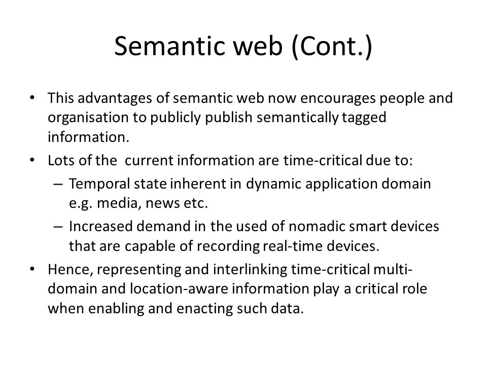 Semantic web (Cont.) This advantages of semantic web now encourages people and organisation to publicly publish semantically tagged information. Lots